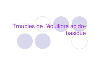 Troubles de l  quilibre acido-basique