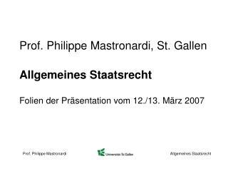 Prof. Philippe Mastronardi, St. Gallen   Allgemeines Staatsrecht  Folien der Pr sentation vom 12.