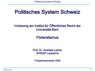 Politisches System Schweiz     Vorlesung am Institut f r  ffentliches Recht der Universit t Bern  F deralismus   Prof. D