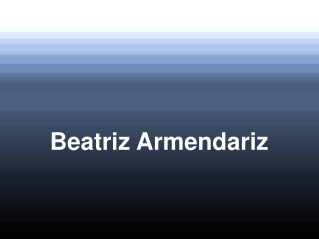 Beatriz Armendariz is an exceedingly knowledgeable individua