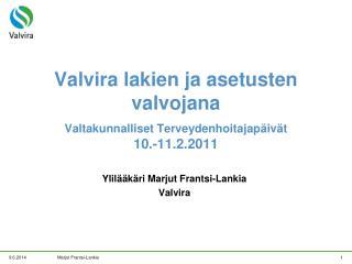Valvira lakien ja asetusten valvojana  Valtakunnalliset Terveydenhoitajap iv t 10.-11.2.2011