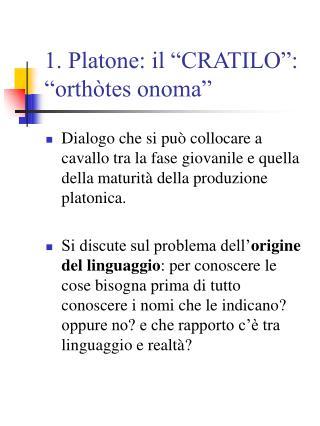 1. Platone: il  CRATILO :  orth tes onoma