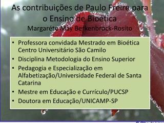 As contribui  es de Paulo Freire para o Ensino de Bio tica Margar te May Berkenbrock-Rosito