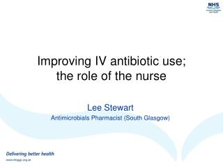 Improving IV antibiotic use;  the role of the nurse
