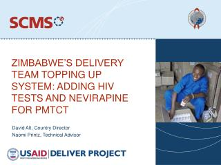 ZIMBABWE S DELIVERY TEAM TOPPING UP SYSTEM: ADDING HIV TESTS AND NEVIRAPINE FOR PMTCT