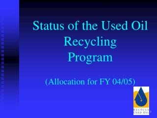 Status of the Used Oil Recycling  Program   Allocation for FY 04