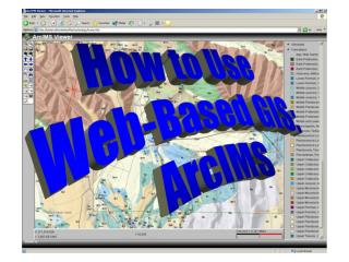 How to Use  Web-Based GIS:  ArcIMS