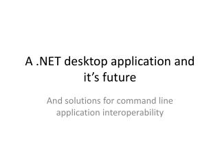 A  desktop application and it s future