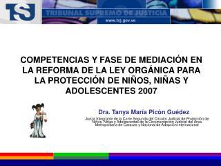 Dra. Tanya Mar a Pic n Gu dez Jueza Integrante de la Corte Segunda del Circuito Judicial de Protecci n de Ni os, Ni as y
