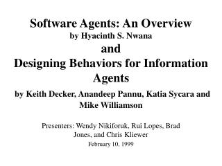 Software Agents: An Overview  by Hyacinth S. Nwana and Designing Behaviors for Information Agents  by Keith Decker, Anan