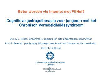 Beter worden via internet met FitNet  Cognitieve gedragstherapie voor jongeren met het Chronisch Vermoeidheidssyndroom