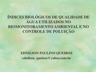 NDICES BIOL GICOS DE QUALIDADE DE  GUA UTILIZADOS NO BIOMONITORAMENTO AMBIENTAL E NO CONTROLE DE POLUI  O