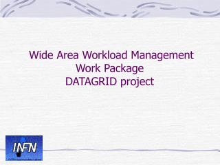 Wide Area Workload Management Work Package DATAGRID project