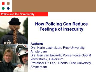 How Policing Can Reduce Feelings of Insecurity   Authors Drs. Karin Lasthuizen, Free University, Amsterdam Drs. Ben van