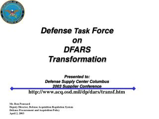Defense Task Force on DFARS Transformation  Presented to: Defense Supply Center Columbus 2003 Supplier Conference acq.os