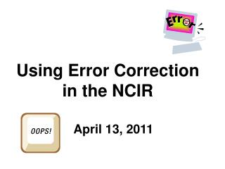 Using Error Correction  in the NCIR