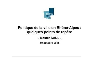 Politique de la ville en Rh ne-Alpes : quelques points de rep re - Master SADL - 19 octobre 2011