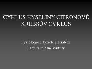 CYKLUS KYSELINY CITRONOV  KREBSUV CYKLUS