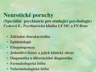 Neurotick  poruchy  Speci ln   psychiatrie pro studuj c  psychologie Ceskov  E., Psychiatrick  klinika LF MU a FN Brno