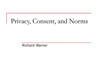 Privacy, Consent, and Norms