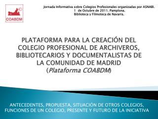 PLATAFORMA PARA LA CREACI N DEL COLEGIO PROFESIONAL DE ARCHIVEROS, BIBLIOTECARIOS Y DOCUMENTALISTAS DE LA COMUNIDAD DE M