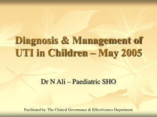 Diagnosis  Management of UTI in Children   May 2005