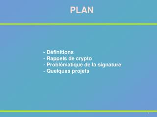 - D finitions  - Rappels de crypto  - Probl matique de la signature  - Quelques projets