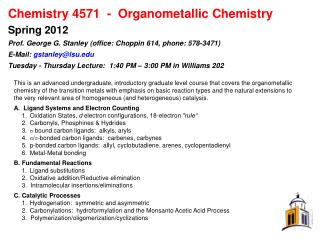 Chemistry 4571  -  Organometallic Chemistry Spring 2012 Prof. George G. Stanley office: Choppin 614, phone: 578-3471 E-M