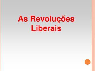 As Revolu  es  Liberais