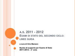 A.s. 2011 - 2012 Esami di stato del secondo ciclo: linee guida