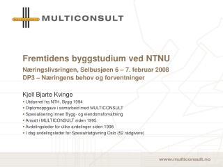 Fremtidens byggstudium ved NTNU N ringslivsringen, Selbusj en 6   7. februar 2008  DP3   N ringens behov og forventninge