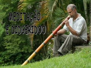 MEDITA  O  E DIDGERIDOO