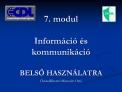 7. modul  Inform ci   s kommunik ci   BELSO HASZN LATRA