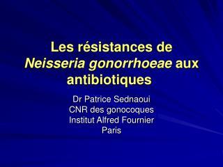 Les r sistances de Neisseria gonorrhoeae aux antibiotiques