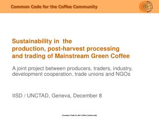 Sustainability in  the production, post-harvest processing and trading of Mainstream Green Coffee