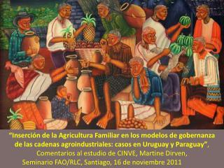 Inserci n de la Agricultura Familiar en los modelos de gobernanza  de las cadenas agroindustriales: casos en Uruguay y
