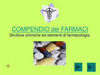 COMPENDIO dei FARMACI Strutture chimiche ed elementi di farmacologia.