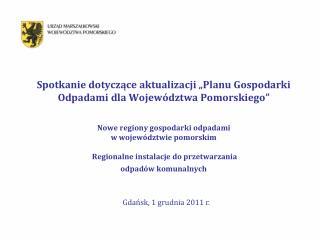 Spotkanie dotyczace aktualizacji  Planu Gospodarki Odpadami dla Wojew dztwa Pomorskiego    Nowe regiony gospodarki odpad
