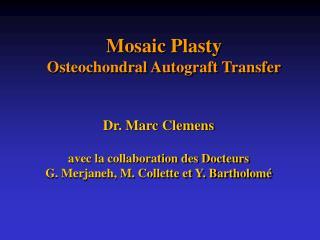 Mosaic Plasty Osteochondral Autograft Transfer