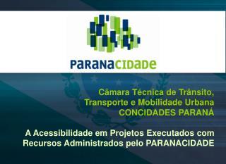 C mara T cnica de Tr nsito,  Transporte e Mobilidade Urbana CONCIDADES PARAN   A Acessibilidade em Projetos Executados c