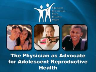 The Physician as Advocate for Adolescent Reproductive Health