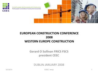 EUROPEAN CONSTRUCTION CONFERENCE 2008 WESTERN EUROPE CONSTRUCTION