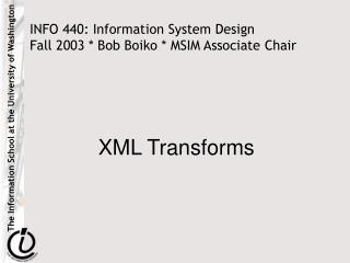 INFO 440: Information System Design  Fall 2003  Bob Boiko  MSIM Associate Chair