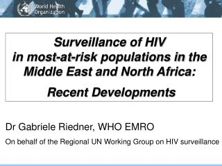 Surveillance of HIV  in most-at-risk populations in the Middle East and North Africa:   Recent Developments