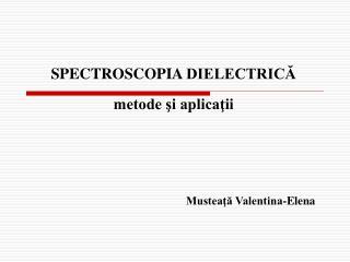 SPECTROSCOPIA DIELECTRICA  metode si aplicatii