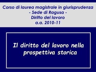 Corso di laurea magistrale in giurisprudenza - Sede di Ragusa - Diritto del lavoro  a.a. 2010-11