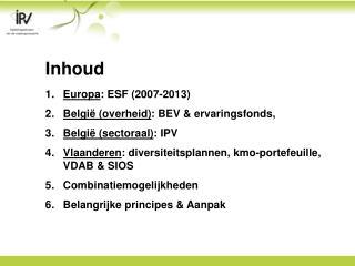 Inhoud Europa: ESF 2007-2013 Belgi  overheid: BEV  ervaringsfonds,  Belgi  sectoraal: IPV Vlaanderen: diversiteitsplanne