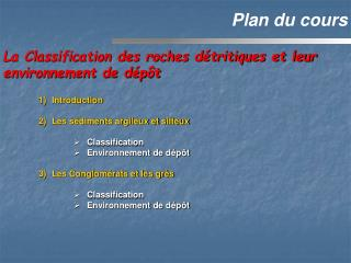 Introduction  Les s diments argileux et silteux  Classification Environnement de d p t  Les Conglom rats et les gr s  Cl