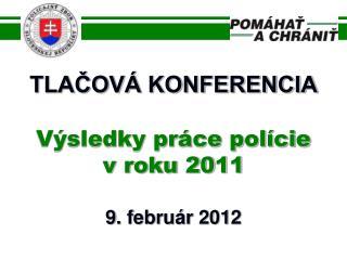 TLACOV  KONFERENCIA  V sledky pr ce pol cie v roku 2011  9. febru r 2012