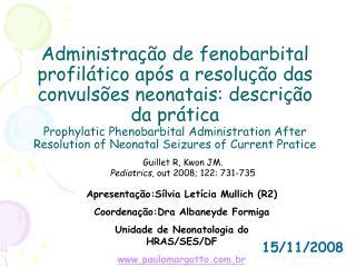 Administra  o de fenobarbital profil tico ap s a resolu  o das convuls es neonatais: descri  o da pr tica Prophylatic Ph